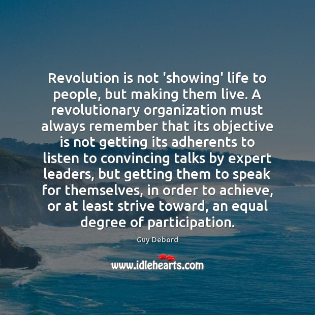 Image, Revolution is not 'showing' life to people, but making them live. A