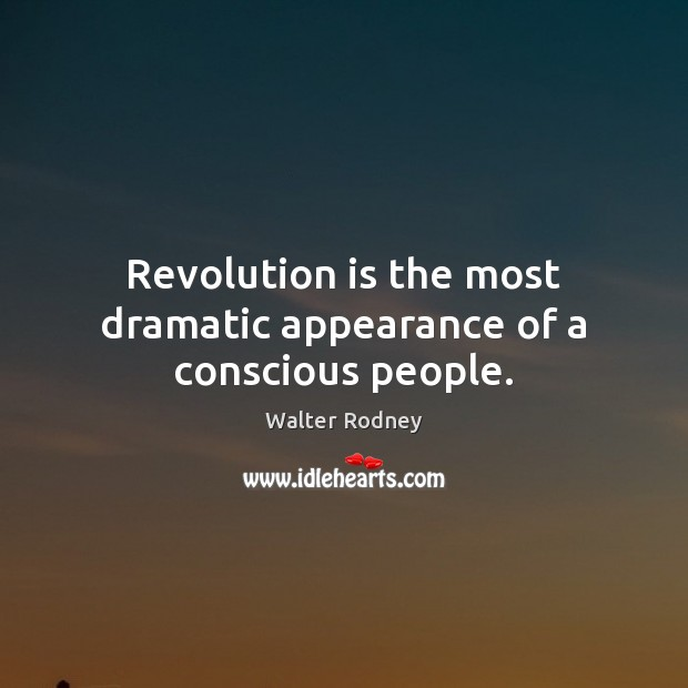 Revolution is the most dramatic appearance of a conscious people. Image