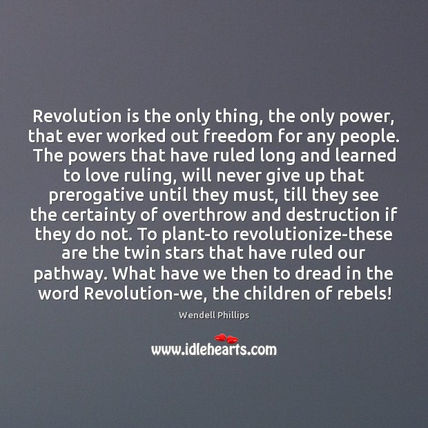 Revolution is the only thing, the only power, that ever worked out Never Give Up Quotes Image