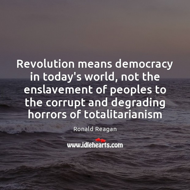 Image, Revolution means democracy in today's world, not the enslavement of peoples to