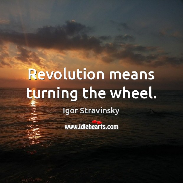 Image, Revolution means turning the wheel.