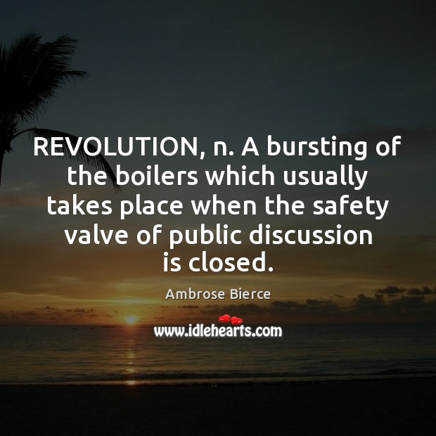 REVOLUTION, n. A bursting of the boilers which usually takes place when Image