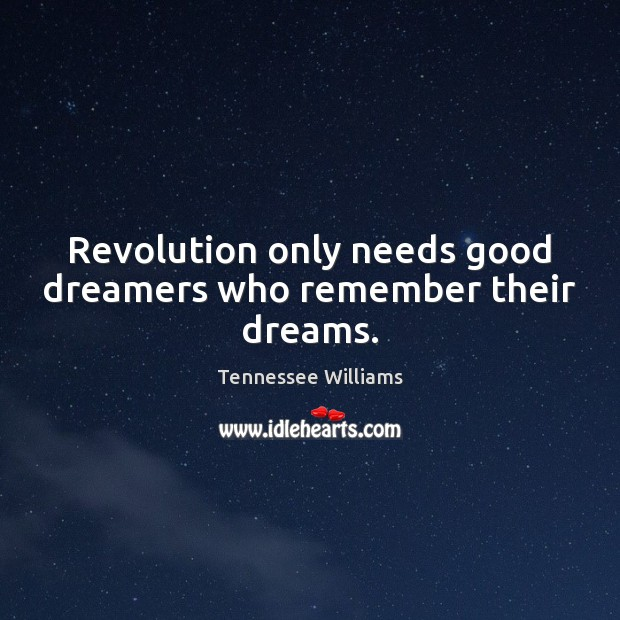 Revolution only needs good dreamers who remember their dreams. Tennessee Williams Picture Quote