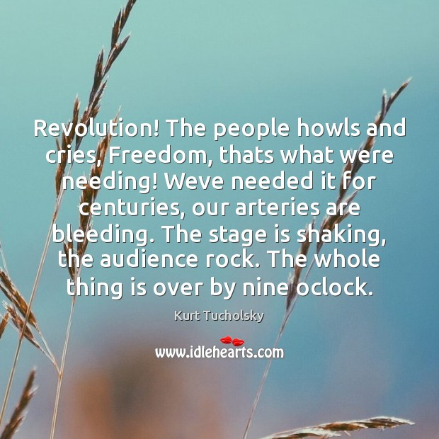 Revolution! The people howls and cries, Freedom, thats what were needing! Weve Image