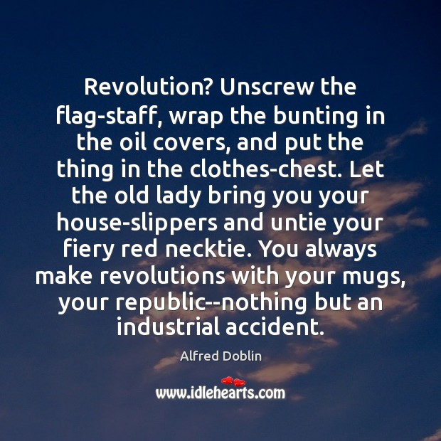 Image, Revolution? Unscrew the flag-staff, wrap the bunting in the oil covers, and