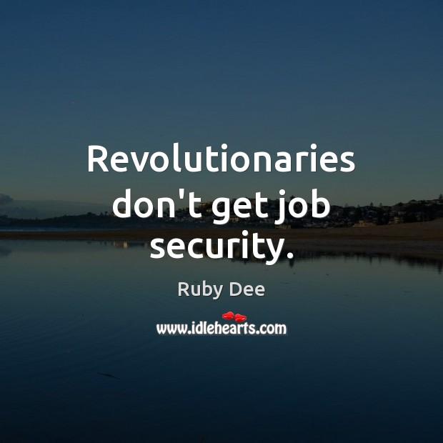 Revolutionaries don't get job security. Image