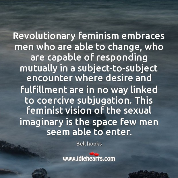 Image, Revolutionary feminism embraces men who are able to change, who are capable