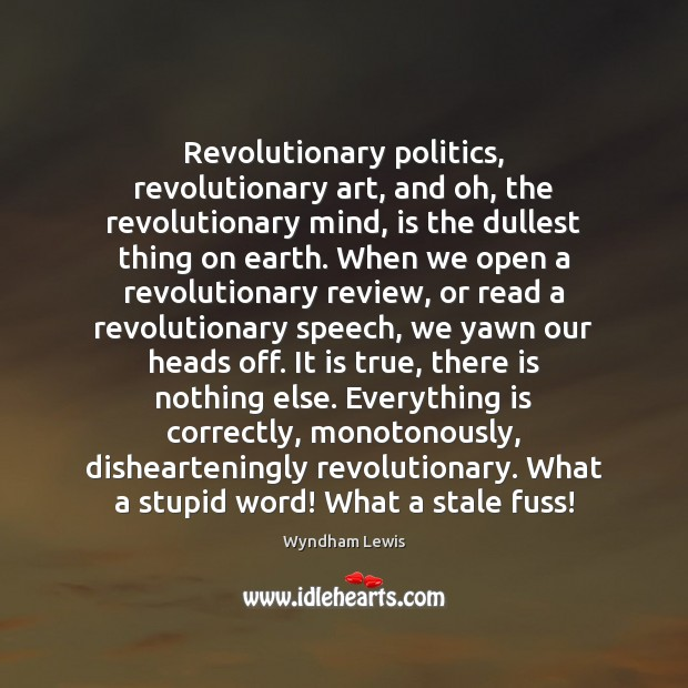 Revolutionary politics, revolutionary art, and oh, the revolutionary mind, is the dullest Image