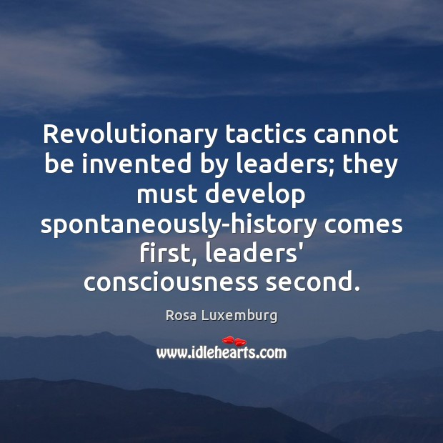 Image, Revolutionary tactics cannot be invented by leaders; they must develop spontaneously-history comes