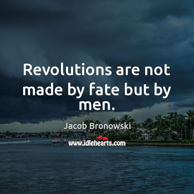 Image, Revolutions are not made by fate but by men.