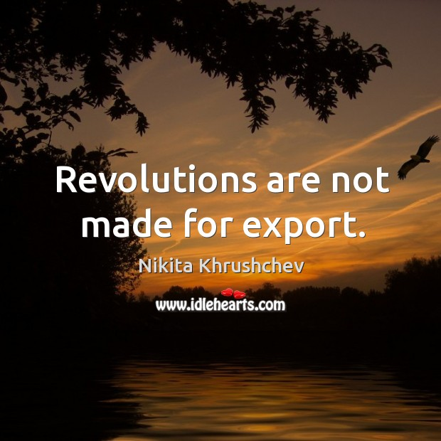 Image, Revolutions are not made for export.