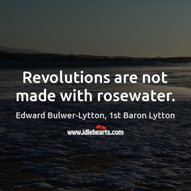 Image, Revolutions are not made with rosewater.