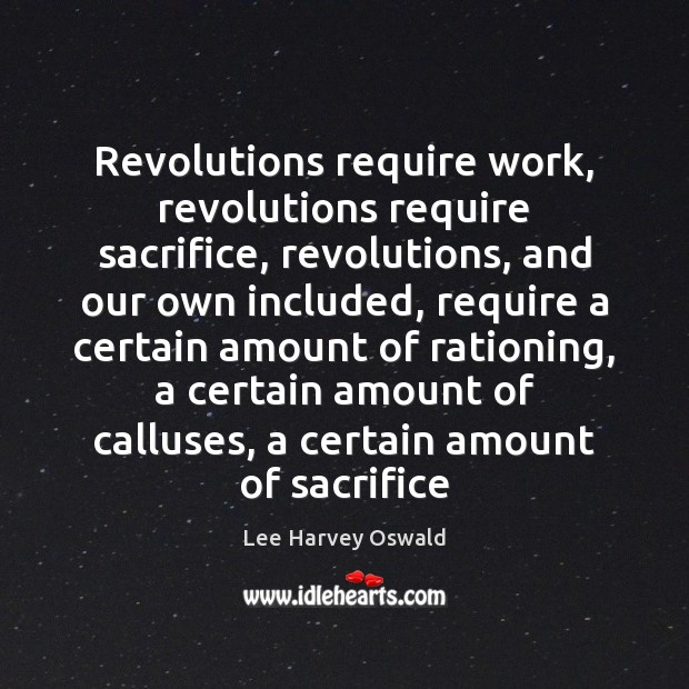 Revolutions require work, revolutions require sacrifice, revolutions, and our own included, require Image