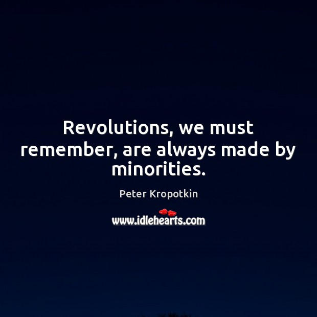Revolutions, we must remember, are always made by minorities. Image