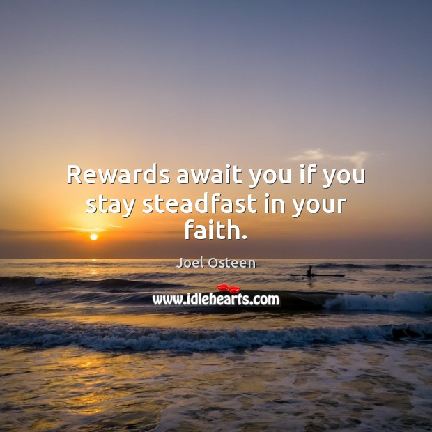 Image, Rewards await you if you stay steadfast in your faith.