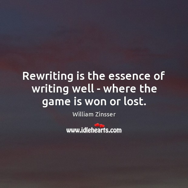 Image, Rewriting is the essence of writing well – where the game is won or lost.