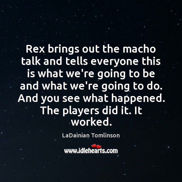 Rex brings out the macho talk and tells everyone this is what Image