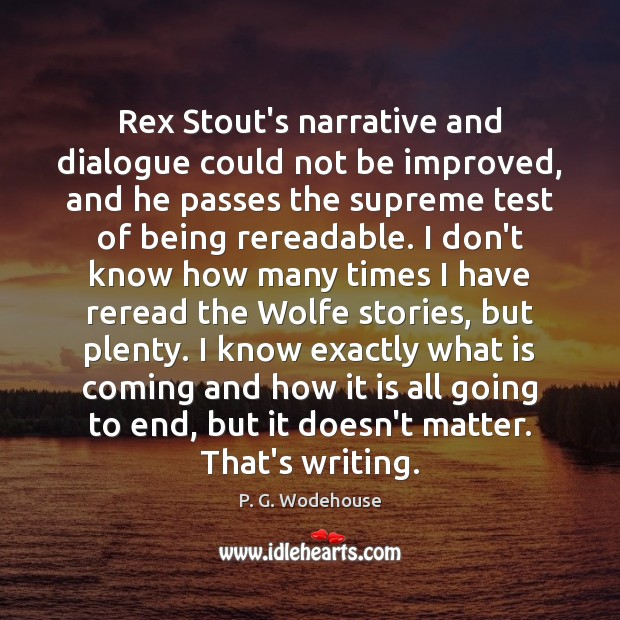 Rex Stout's narrative and dialogue could not be improved, and he passes P. G. Wodehouse Picture Quote