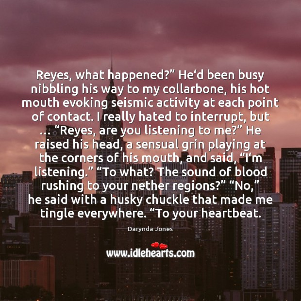 """Reyes, what happened?"""" He'd been busy nibbling his way to my Darynda Jones Picture Quote"""