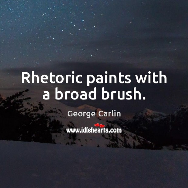 Rhetoric paints with a broad brush. Image