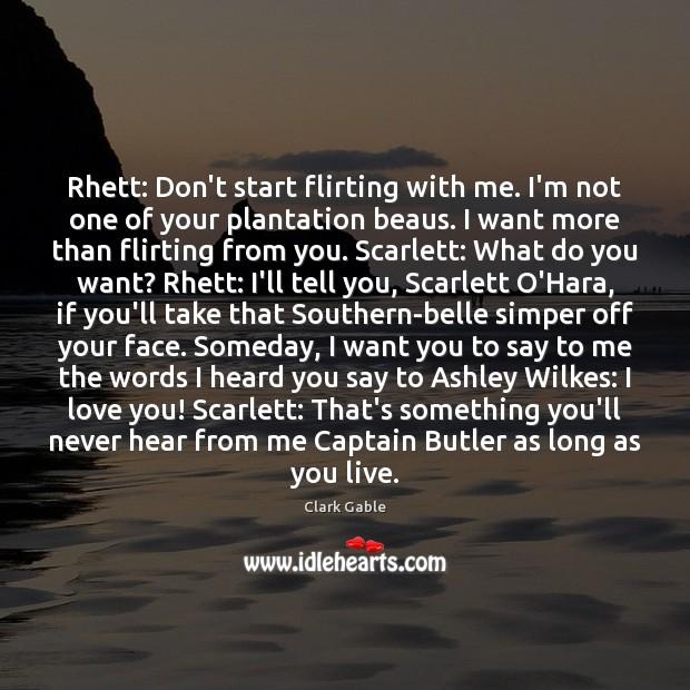 Rhett: Don't start flirting with me. I'm not one of your plantation Image