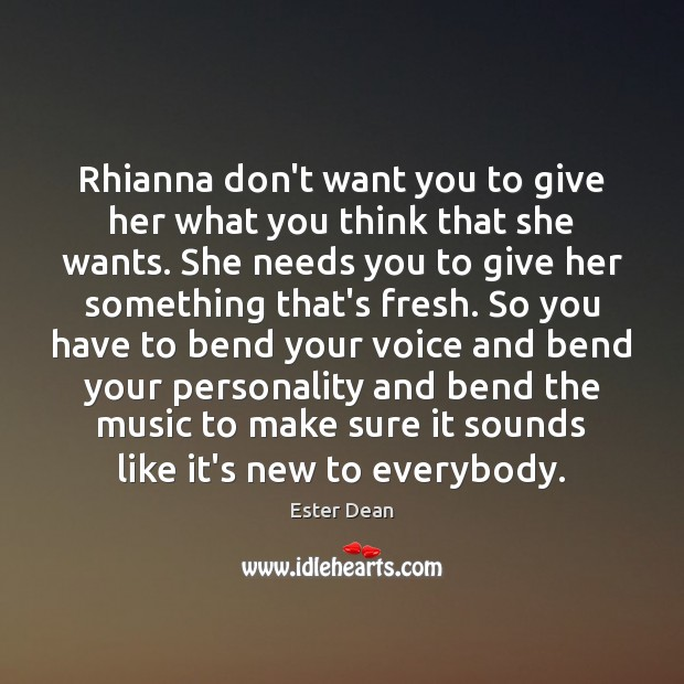 Image, Rhianna don't want you to give her what you think that she