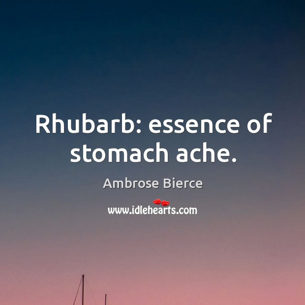 Image, Rhubarb: essence of stomach ache.
