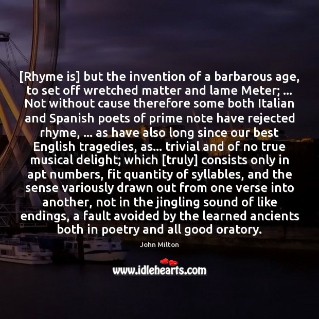 [Rhyme is] but the invention of a barbarous age, to set off Image