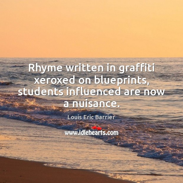 Rhyme written in graffiti xeroxed on blueprints, students influenced are now a nuisance. Student Quotes Image