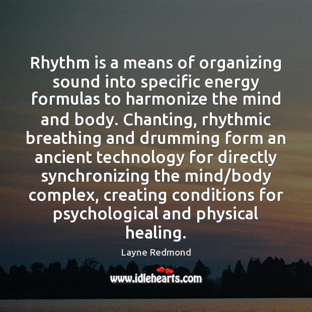 Rhythm is a means of organizing sound into specific energy formulas to Image