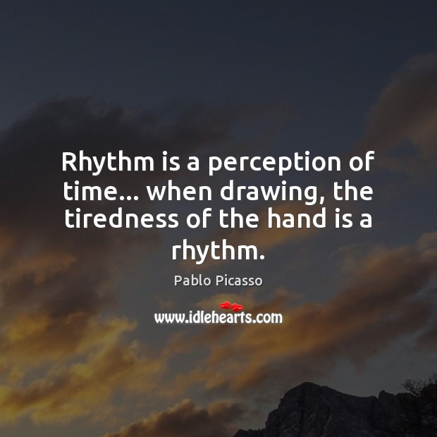 Image, Rhythm is a perception of time… when drawing, the tiredness of the hand is a rhythm.