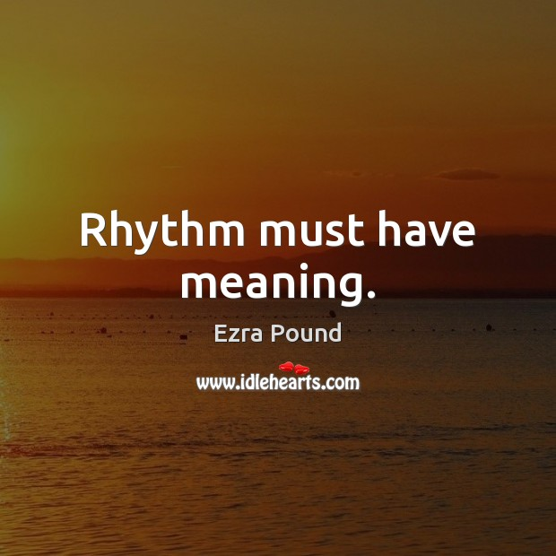Rhythm must have meaning. Image
