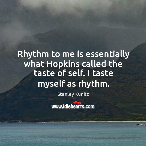 Image, Rhythm to me is essentially what Hopkins called the taste of self.
