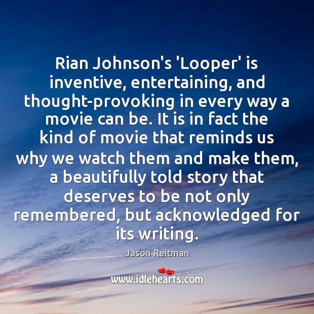 Rian Johnson's 'Looper' is inventive, entertaining, and thought-provoking in every way a Jason Reitman Picture Quote