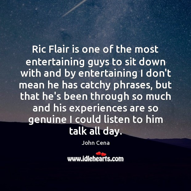 Ric Flair is one of the most entertaining guys to sit down John Cena Picture Quote