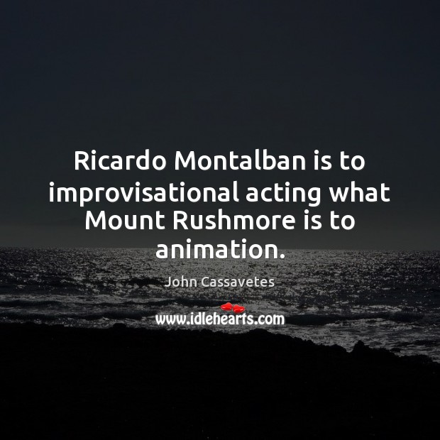 Image, Ricardo Montalban is to improvisational acting what Mount Rushmore is to animation.