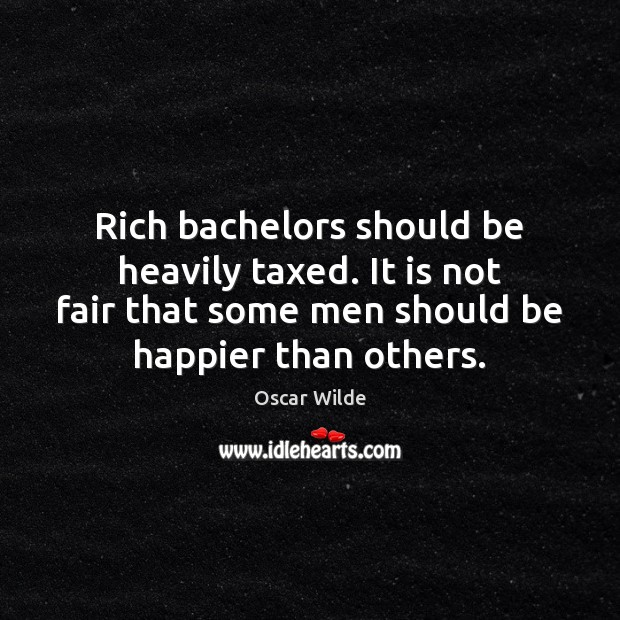 Image, Rich bachelors should be heavily taxed. It is not fair that some