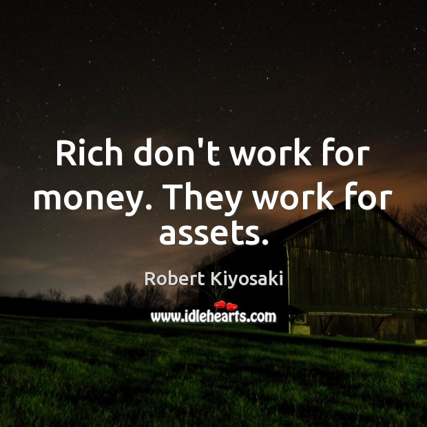 Image, Rich don't work for money. They work for assets.