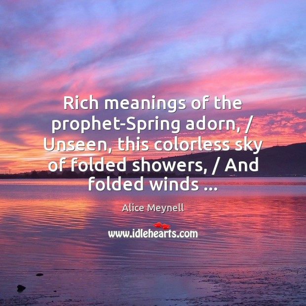 Rich meanings of the prophet-Spring adorn, / Unseen, this colorless sky of folded Image