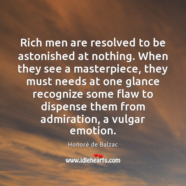 Image, Rich men are resolved to be astonished at nothing. When they see