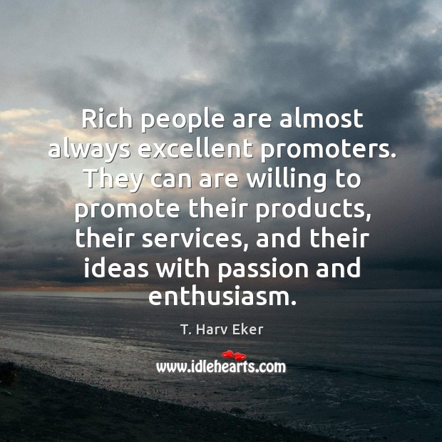 Rich people are almost always excellent promoters. They can are willing to Image