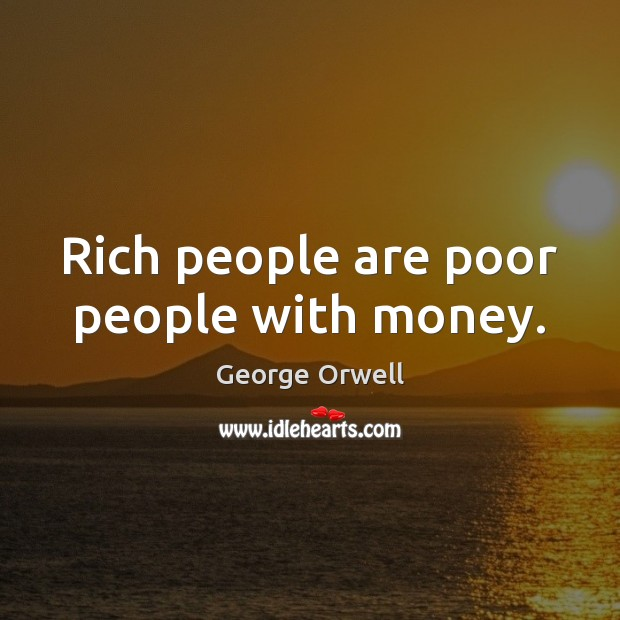 Image, Rich people are poor people with money.