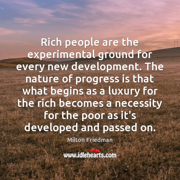 Rich people are the experimental ground for every new development. The nature Image