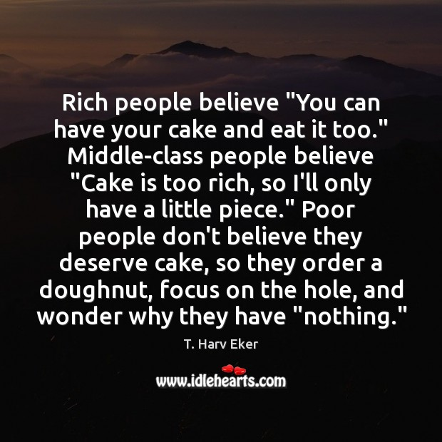 "Image, Rich people believe ""You can have your cake and eat it too."""