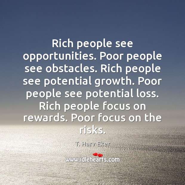 Rich people see opportunities. Poor people see obstacles. Rich people see potential Image