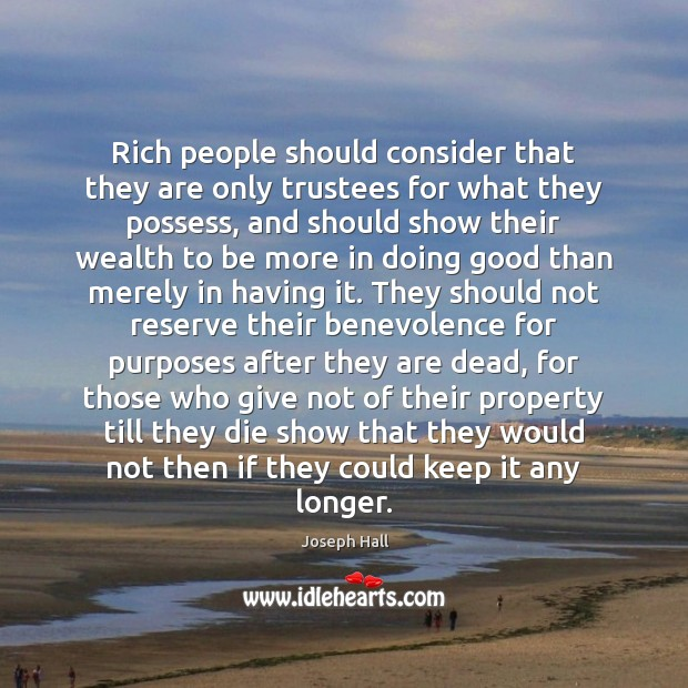 Rich people should consider that they are only trustees for what they Joseph Hall Picture Quote