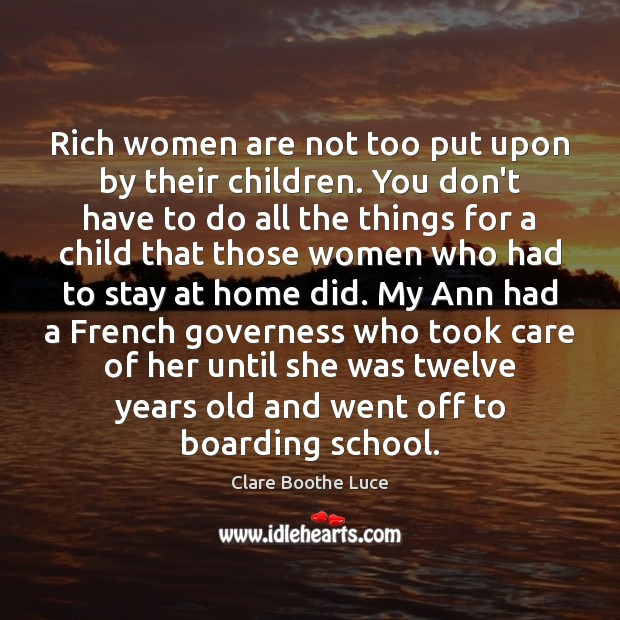 Rich women are not too put upon by their children. You don't Image