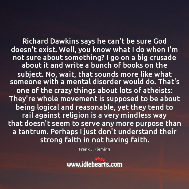 Richard Dawkins says he can't be sure God doesn't exist. Well, you Religion Quotes Image
