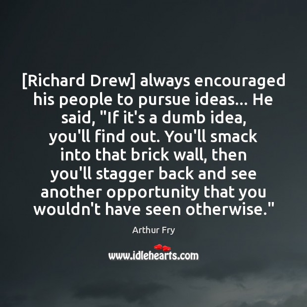 "Image, [Richard Drew] always encouraged his people to pursue ideas… He said, ""If"