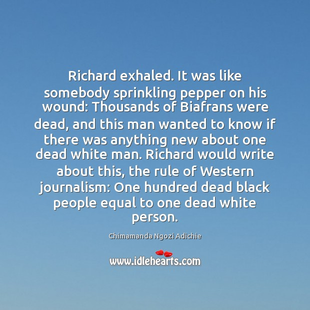 Richard exhaled. It was like somebody sprinkling pepper on his wound: Thousands Image